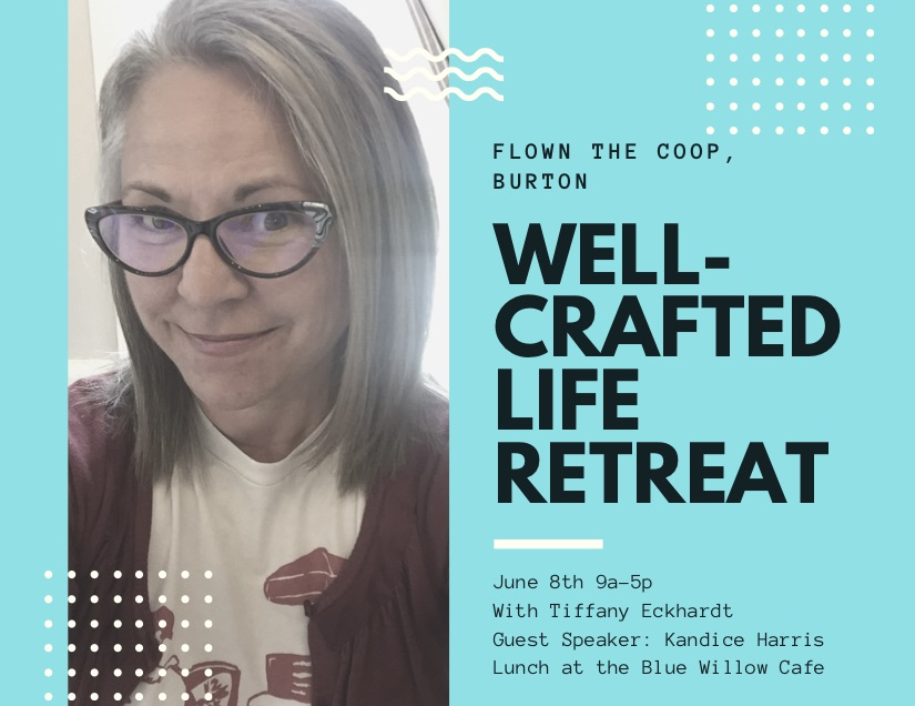 A Well-Crafted Life Retreat with Tiffany Eckhardt at Flown The Coop in Burton