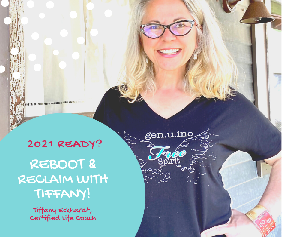REBOOT & RECLAIM WITH TIFFANY ECKHARDT, CERTIFIED LIFE COACH.  Tiffany helps midlife women believe their best years are ahead.