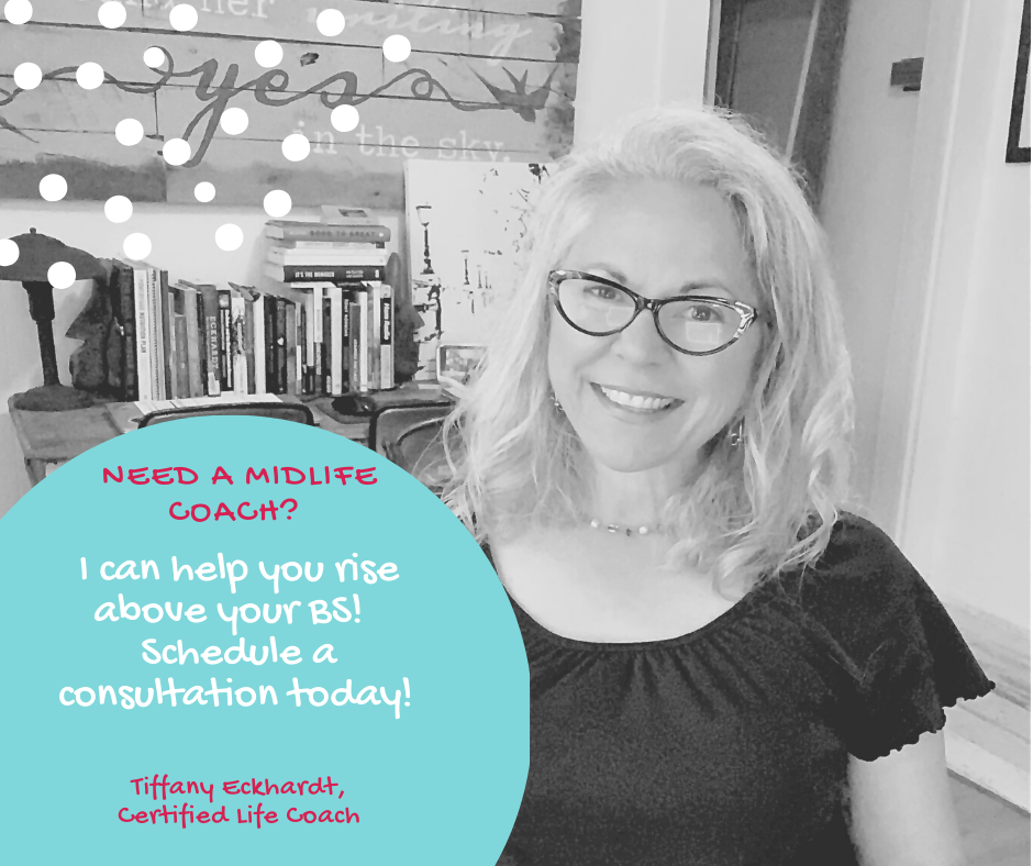 Tiffany Eckhardt, master of midlife reinvention and certified life coach.  Tiffany is dedicated to those who are ready to rise above their BS. And  helping you see the signs!