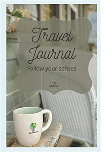 The Roost At Flown The Coop offering a travel journal.  Experience your next trip by following your senses.